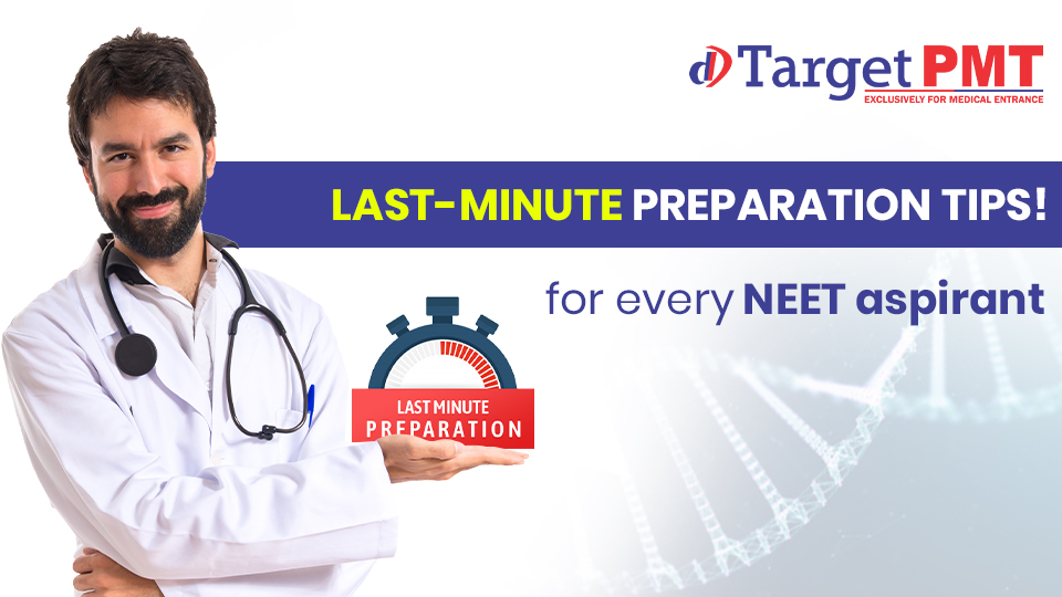 Last-minute preparation tips for every NEET aspirant!