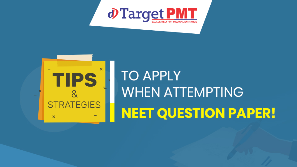 Tips and strategies to apply when attempting NEET question paper!